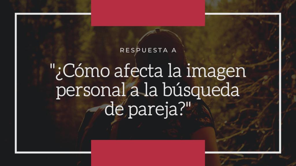 ¿Cómo afecta  la imagen personal a la hora de encontrar pareja?
